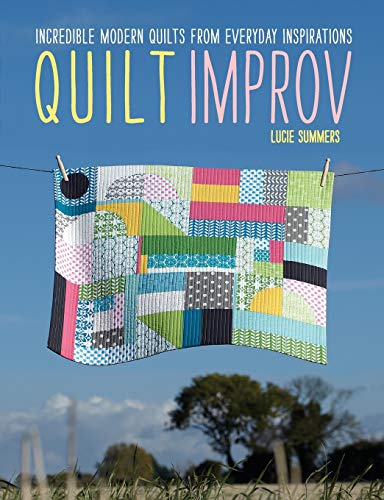 9781446302941: Quilt Improv: Incredible Quilts from Everyday Inspirations