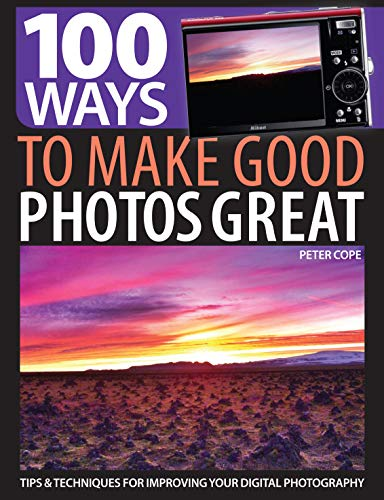 9781446303009: 100 Ways to Make Good Photos Great: Tips & Techniques for Improving Your Digital Photography