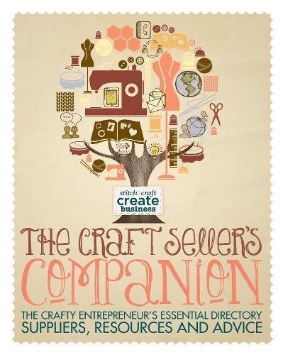 The Craft Seller's Companion: The Crafty Entrepreneur's Essential Directory - Suppliers, ...