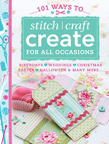 9781446303153: 101 Ways to Stitch Craft Create for All Occasions: Birthdays, Weddings, Christmas, Easter, Halloween & Many More...