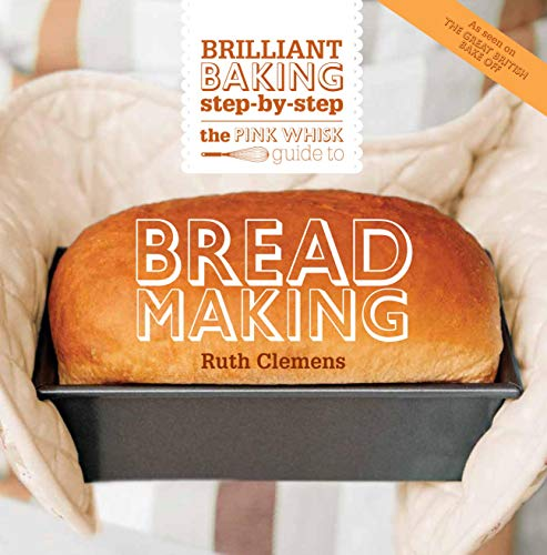 The Pink Whisk Guide to Bread Making: Brilliant Baking Step-by-Step (Pink Whisk Guides): Clemens, ...
