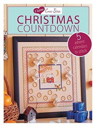 9781446303344: I Love Cross Stitch Christmas Countdown: 5 Advent Calendars to Stitch