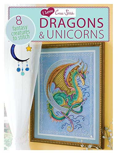 9781446303412: I Love Cross Stitch Dragons & Unicorns: 8 Fantasy Creatures to Stitch