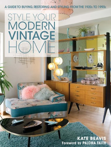 9781446303450: Style Your Modern Vintage Home: A Guide to Buying, Restoring and Styling from the 1920s to 1990s