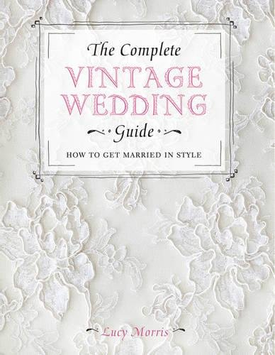 9781446303573: The Complete Vintage Wedding Guide