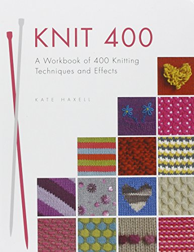 9781446303603: Knit 400: A Workbook of 400 Knitting Techniques and Effects