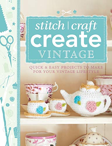 101 Ways to Stitch, Craft, Create Vintage: Quick & Easy Projects to Make for Your Vintage ...
