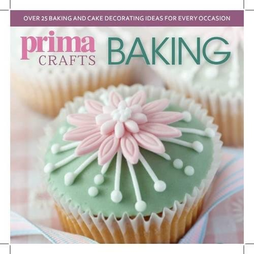Prima Crafts Baking: Over 25 Baking and Cake Decorating Ideas for Every Occasion: F&W Media ...