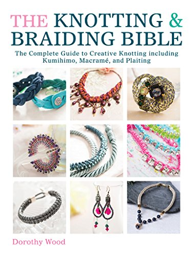 The Knotting Braiding Bible: A complete creative: Dorothy Wood