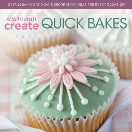 9781446303962: Stitch, Craft, Create Quick Bakes: Over 25 Baking and Cake Decorating Ideas for Every Occasion