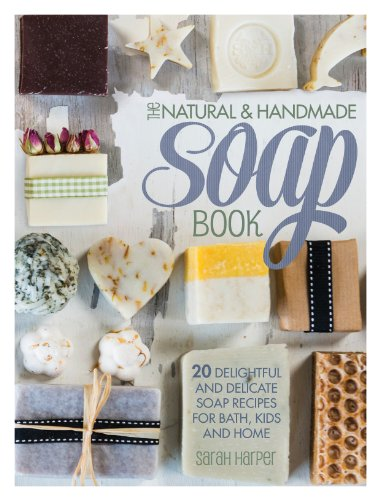 9781446304174: The Natural and Handmade Soap Book: 20 delightful and delicate soap recipes for bath, kids and home