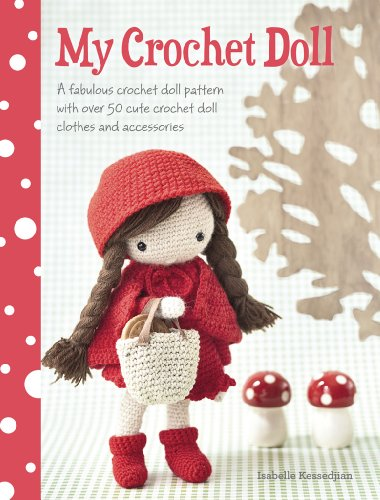 9781446304242: My Crochet Doll: A Fabulous Crochet Doll Pattern with Over 50 Cute Crochet Doll's Clothes & Accessories