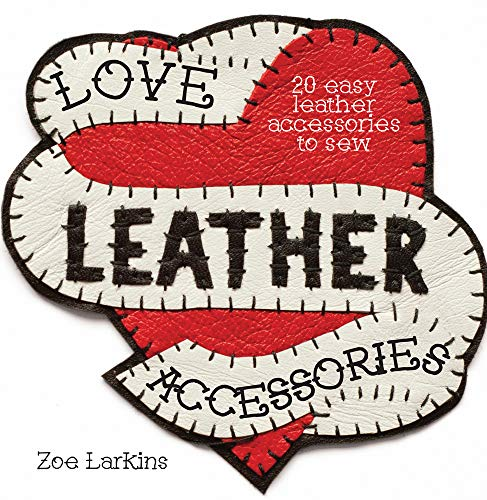 9781446304792: Love Leather Accessories: 20 Easy Leather Accessories to Sew