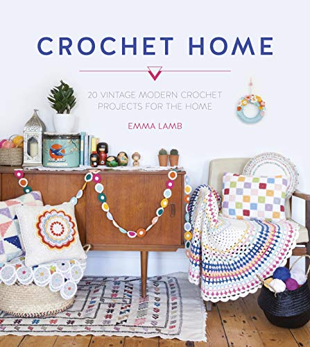 The Crochet Home : Over 30 Crochet Patterns for Your Handmade Life