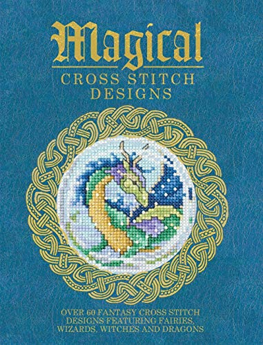 Magical Cross Stitch Designs: Over 60 Fantasy: Various Contributors