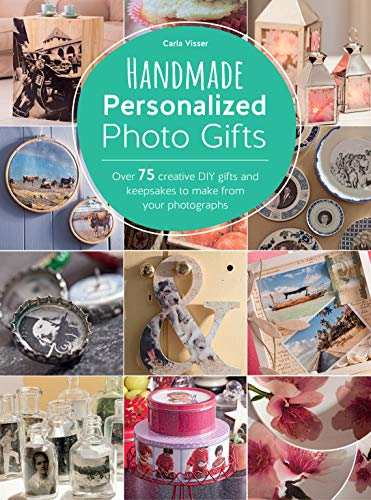 Handmade Personalized Photo Gifts: Over 75 creative DIY gifts and keepsakes to make from your ...