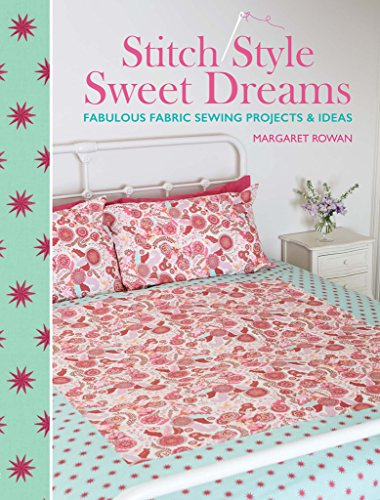 Stitch Style Sweet Dreams: Fabulous Fabric Sewing Projects & Ideas: Rowan, Margaret