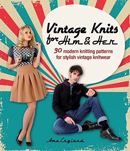 Vintage Knits for Him and Her : 30 Modern Knitting Patterns for Stylish Vintage Knitwear