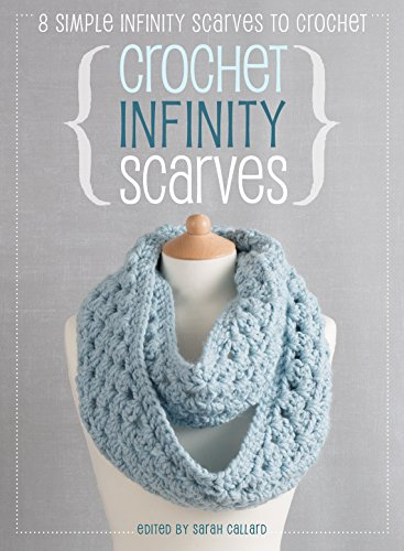 9781446305249: Crochet Infinity Scarves: 8 Simple Infinity Scarves To Crochet