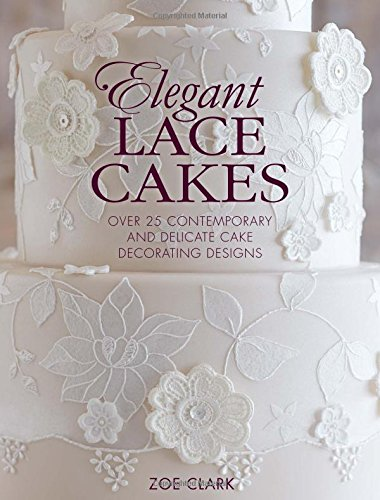 9781446305720: Elegant Lace Cakes: Over 25 contemporary and delicate cake decorating designs