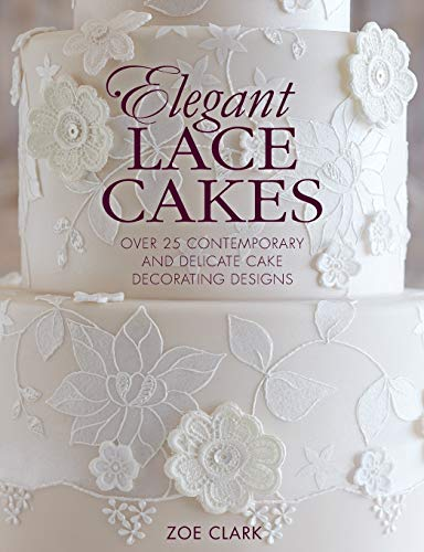 9781446305737: Elegant Lace Cakes: 30 Delicate Cake Decorating Designs for Contemporary Lace Cakes