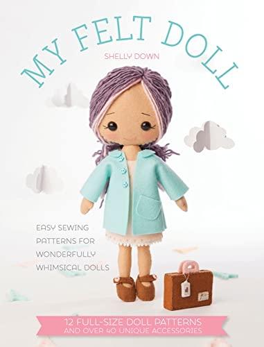 9781446305768: My Felt Doll: 12 Easy Patterns for Wonderful Whimsical Dolls