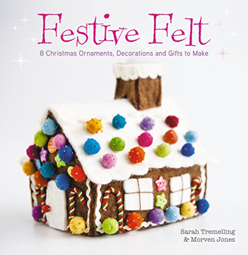 Festive Felt: 8 Christmas Ornaments, Decorations And: Tremelling, Sarah