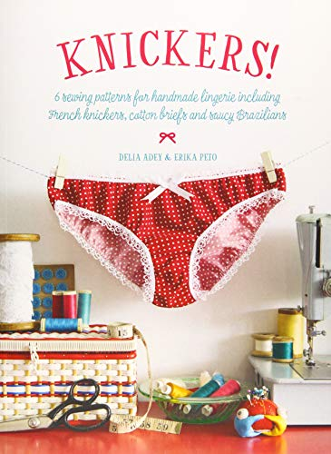 9781446306338: Knickers !: 6 Sewing Patterns for Handmade Lingerie including French knickers, cotton briefs and saucy Brazilians