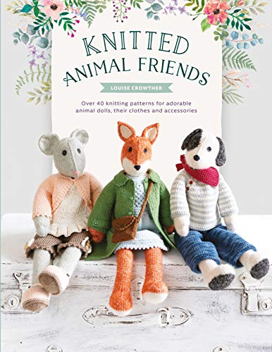 9781446307311: Knitted Animal Friends: Over 40 knitting patterns for adorable animal dolls, their clothes and accessories