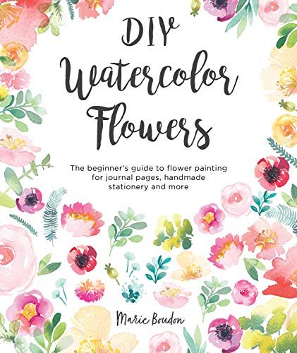 Download DIY Watercolor Flowers: The beginner's guide to flower painting for journal pages, handmade stationery and more