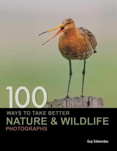9781446351918: 100 Ways to Take Better Nature & Wildlife Photographs