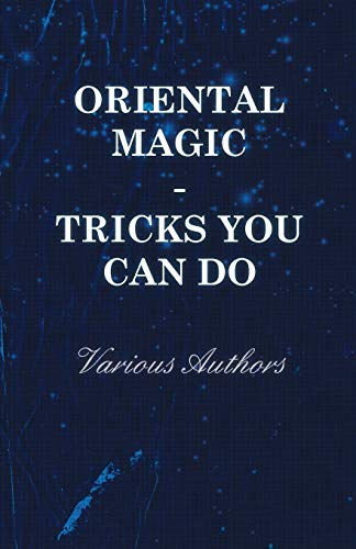 Oriental Magic - Tricks You Can Do - An Unusual Collection of Magic Tricks with Simple Home-Made ...