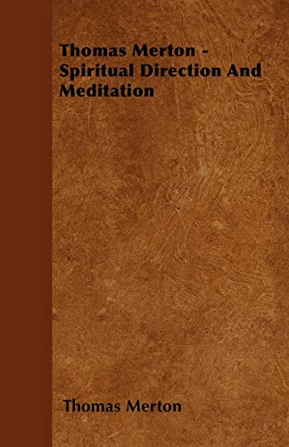 Thomas Merton - Spiritual Direction and Meditation: Merton, Thomas