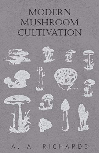 Modern Mushroom Cultivation: A. A. Richards
