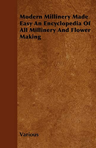 9781446501221: Modern Millinery Made Easy an Encyclopedia of All Millinery and Flower Making