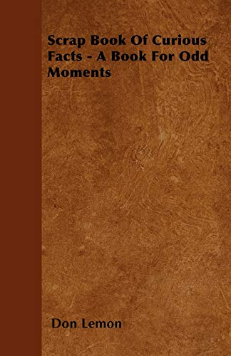 9781446501788: Scrap Book Of Curious Facts - A Book For Odd Moments