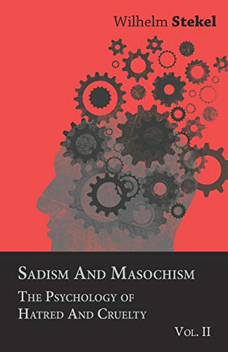9781446502075: Sadism And Masochism - The Psychology Of Hatred And Cruelty - Vol. II