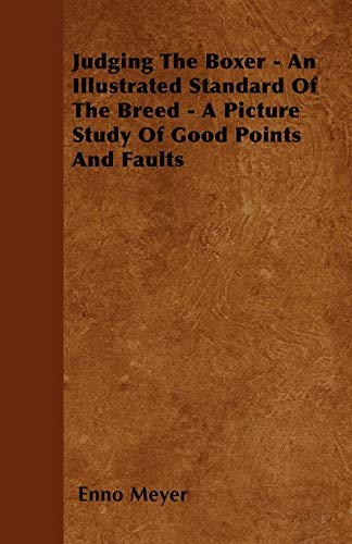 Judging The Boxer - An Illustrated Standard Of The Breed - A Picture Study Of Good Points And ...