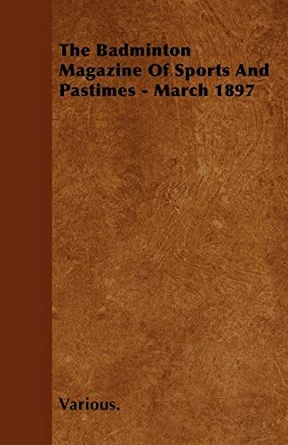9781446502921: The Badminton Magazine of Sports and Pastimes - March 1897