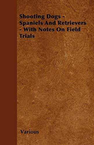 9781446503447: Shooting Dogs - Spaniels and Retrievers - With Notes on Field Trials