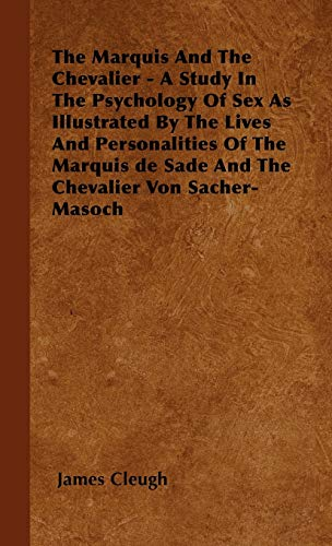 The Marquis And The Chevalier - A Study In The Psychology Of Sex As Illustrated By The Lives And Personalities Of The Marquis de Sade And The Chevalier Von Sacher-Masoch - James Cleugh