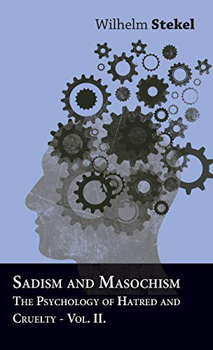 Sadism And Masochism - The Psychology Of: Stekel, Wilhelm