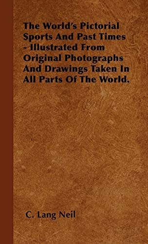 The World's Pictorial Sports And Past Times: C. Lang Neil