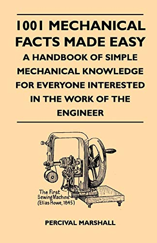 9781446507667: 1001 Mechanical Facts Made Easy - A Handbook Of Simple Mechanical Knowledge For Everyone Interested In The Work Of The Engineer