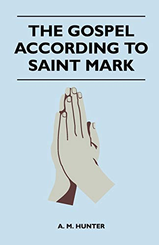 The Gospel According To Saint Mark: A. M. Hunter