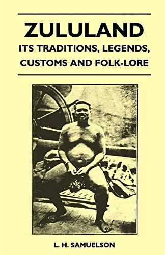 Zululand - Its Traditions, Legends, Customs And Folk-Lore: L. H. Samuelson