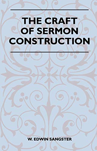 The Craft Of Sermon Construction: W. Edwin Sangster