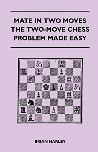 Mate In Two Moves - The Two-Move Chess Problem Made Easy: Brian Harley