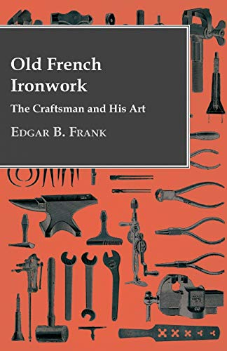 9781446509081: Old French Ironwork - The Craftsman And His Art