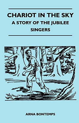 Chariot in the Sky - A Story of the Jubilee Singers: Arna Bontemps